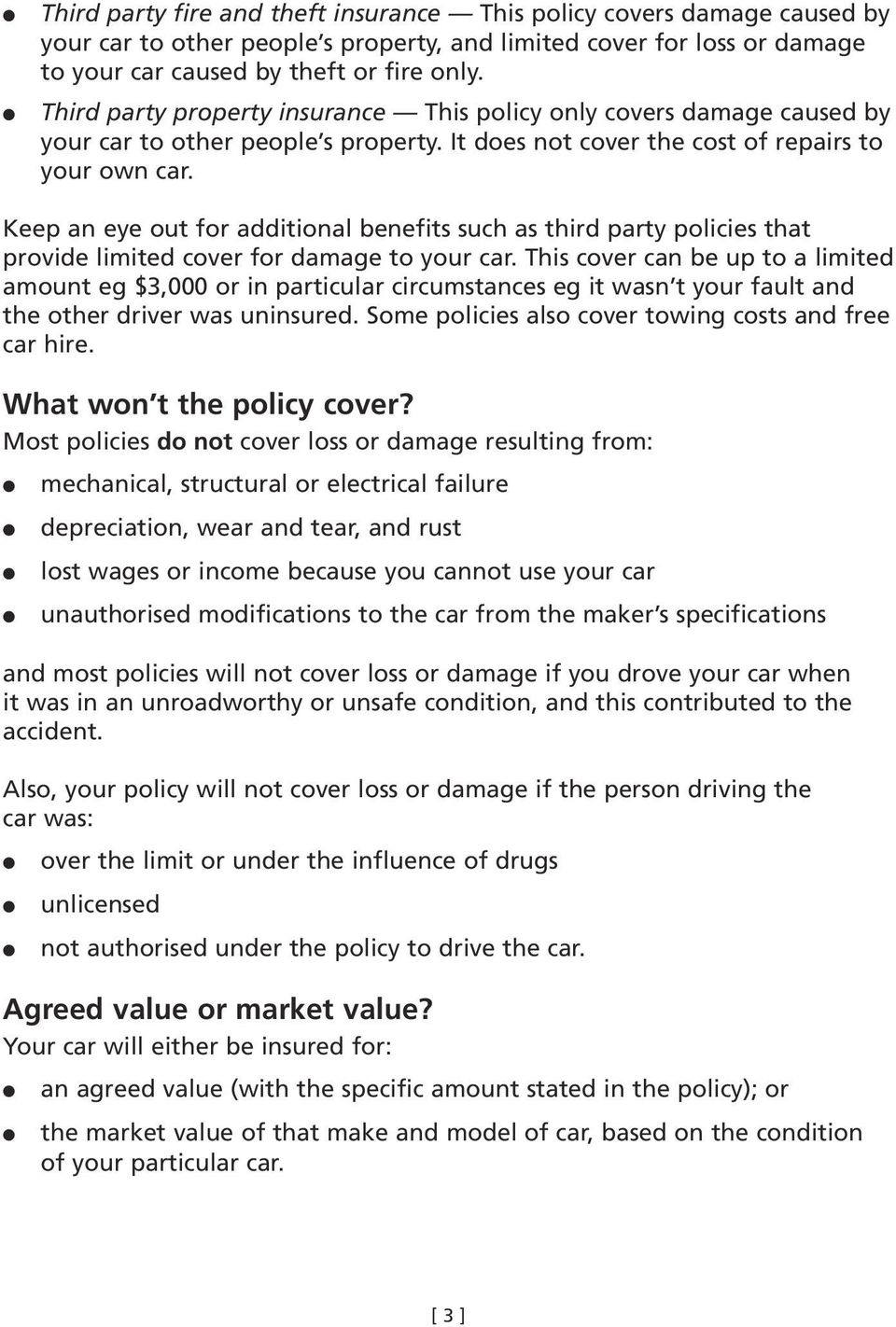 Keep an eye out for additional benefits such as third party policies that provide limited cover for damage to your car.