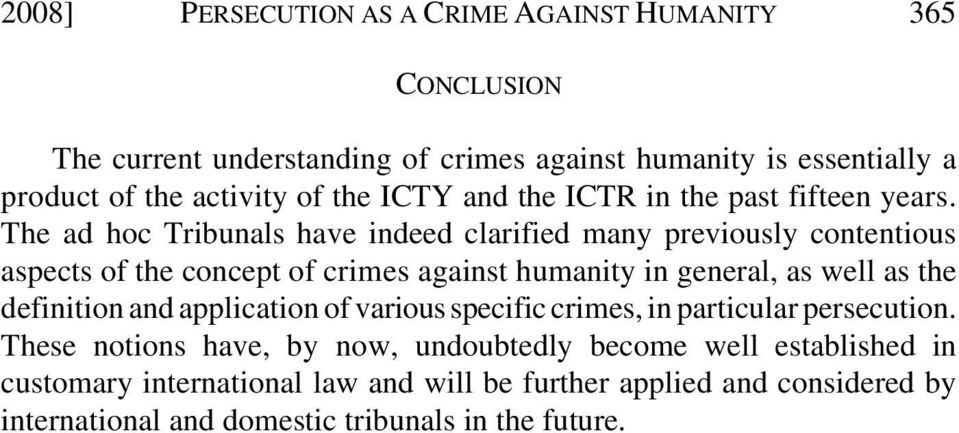 The ad hoc Tribunals have indeed clarified many previously contentious aspects of the concept of crimes against humanity in general, as well as the