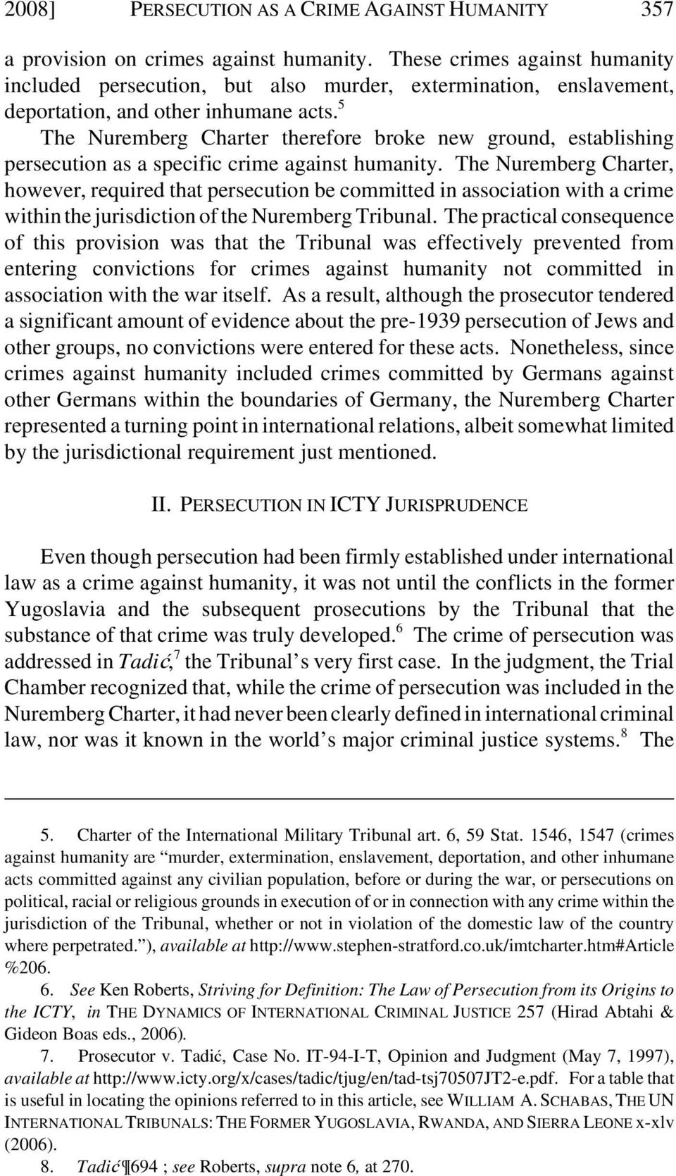 5 The Nuremberg Charter therefore broke new ground, establishing persecution as a specific crime against humanity.