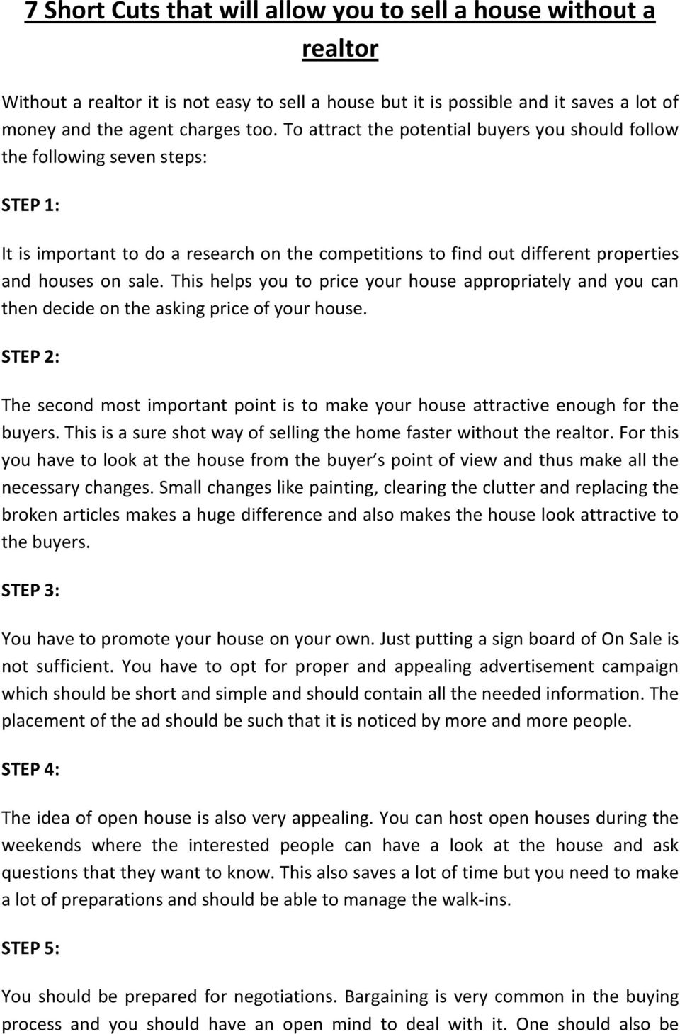 This helps you to price your house appropriately and you can then decide on the asking price of your house.