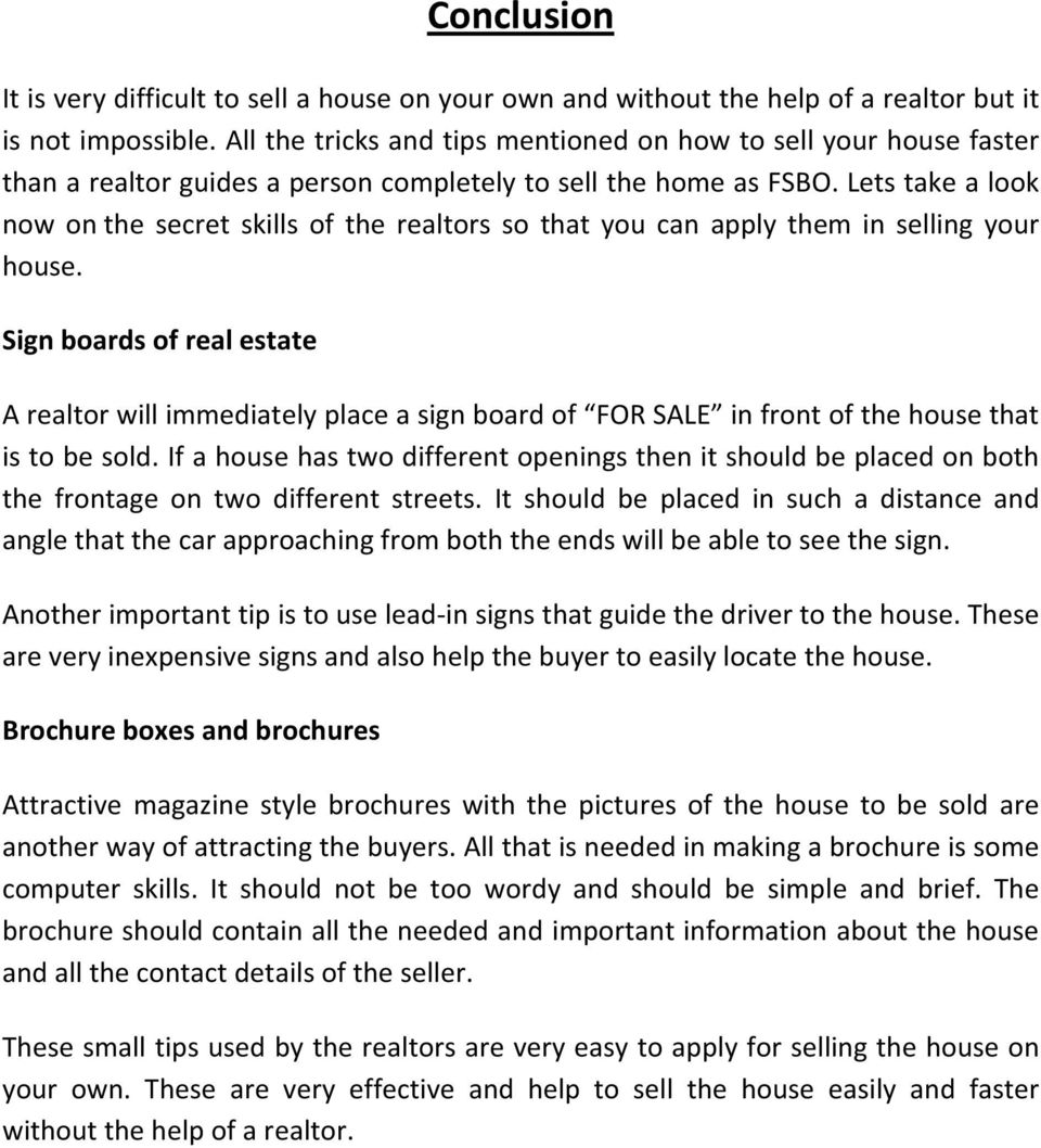 Lets take a look now on the secret skills of the realtors so that you can apply them in selling your house.