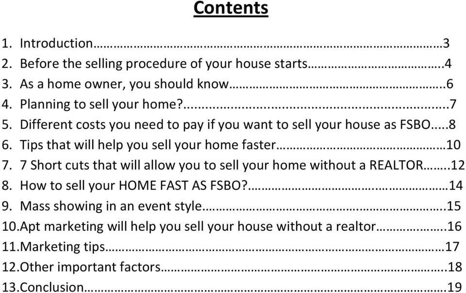 Tips that will help you sell your home faster 10 7. 7 Short cuts that will allow you to sell your home without a REALTOR..12 8.