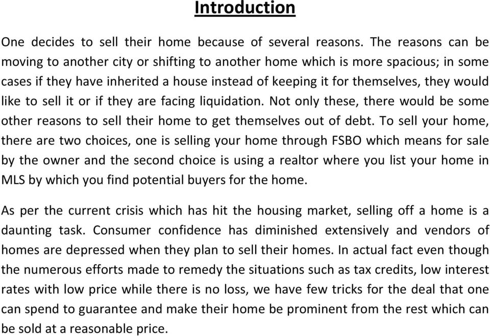 sell it or if they are facing liquidation. Not only these, there would be some other reasons to sell their home to get themselves out of debt.