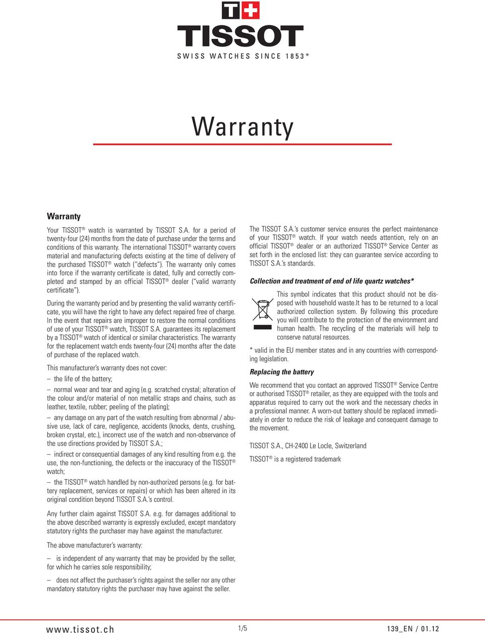 The warranty only comes into force if the warranty certificate is dated, fully and correctly completed and stamped by an official TISSOT dealer ( valid warranty certificate ).