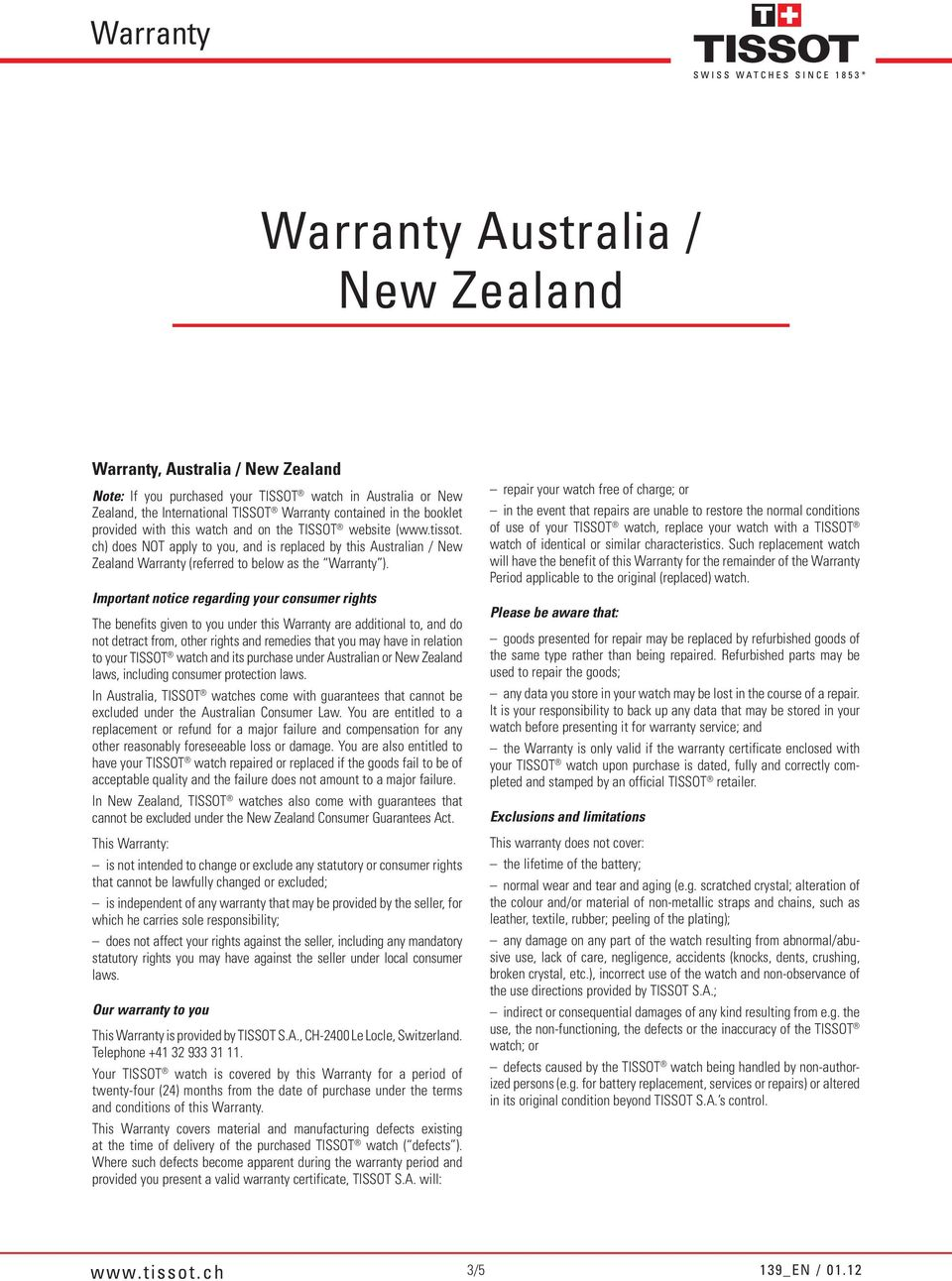 Important notice regarding your consumer rights The benefits given to you under this Warranty are additional to, and do not detract from, other rights and remedies that you may have in relation to