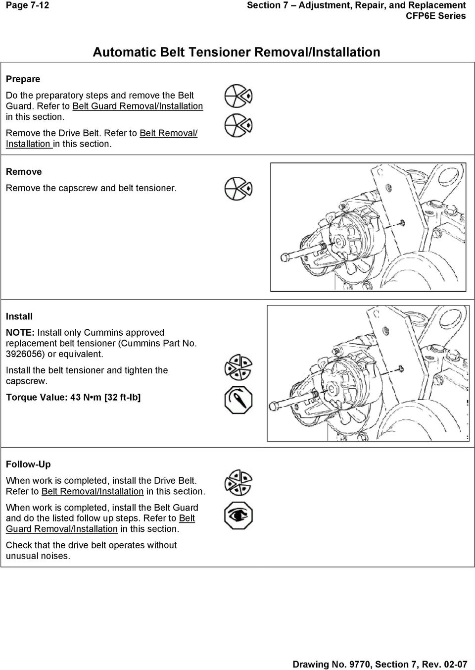 Install NOTE: Install only Cummins approved replacement belt tensioner (Cummins Part No. 3926056) or equivalent. Install the belt tensioner and tighten the capscrew.