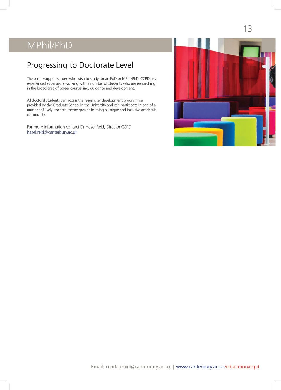 All doctoral students can access the researcher development programme provided by the Graduate School in the University and can participate in one of a number of