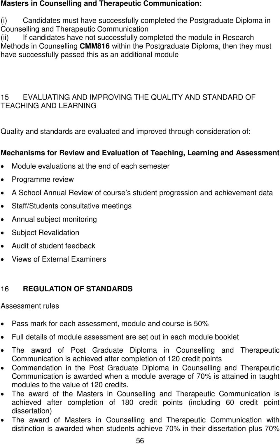 TEACHING AND LEARNING Quality and standards are evaluated and improved through consideration of: Mechanisms for Review and Evaluation of Teaching, Learning and Assessment Module evaluations at the