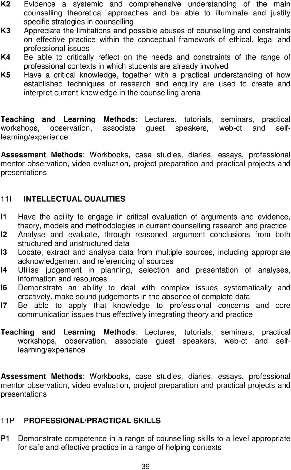 needs and constraints of the range of professional contexts in which students are already involved Have a critical knowledge, together with a practical understanding of how established techniques of