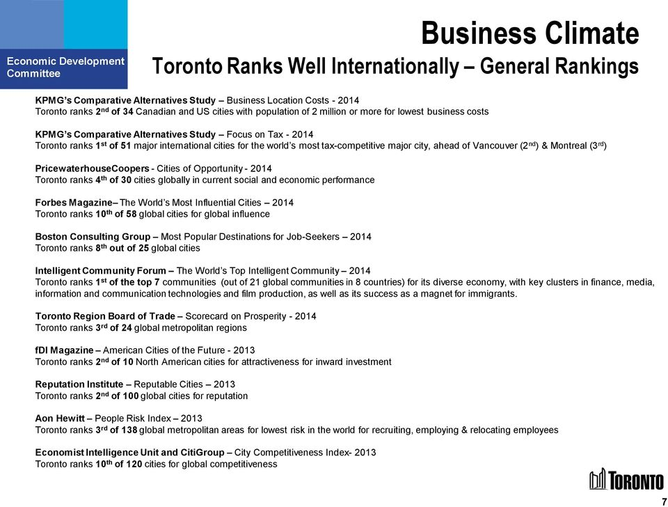 tax-competitive major city, ahead of Vancouver (2 nd ) & Montreal (3 rd ) PricewaterhouseCoopers - Cities of Opportunity - 2014 Toronto ranks 4 th of 30 cities globally in current social and economic
