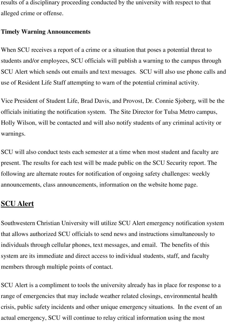 through SCU Alert which sends out emails and text messages. SCU will also use phone calls and use of Resident Life Staff attempting to warn of the potential criminal activity.