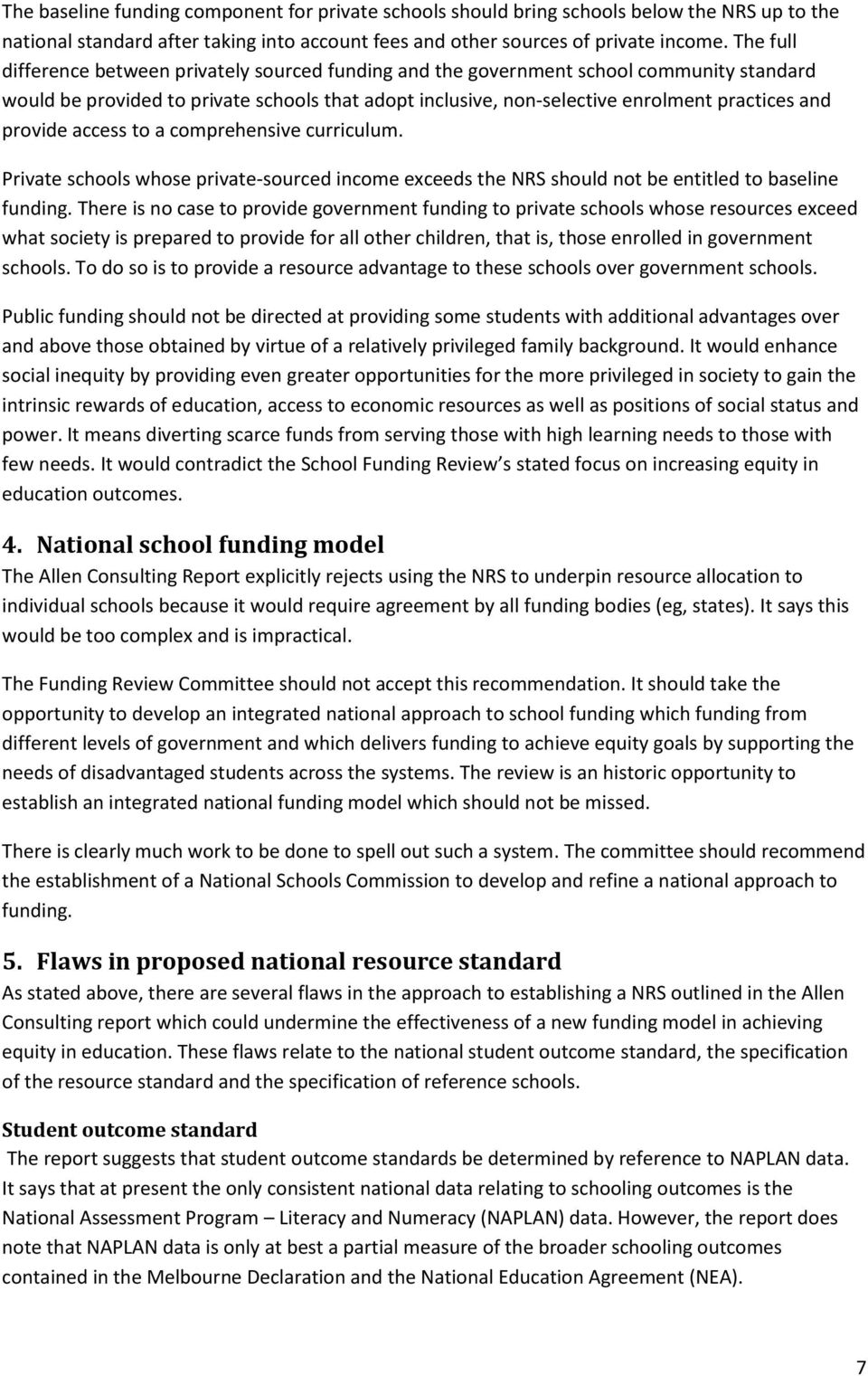 provide access to a comprehensive curriculum. Private schools whose private-sourced income exceeds the NRS should not be entitled to baseline funding.