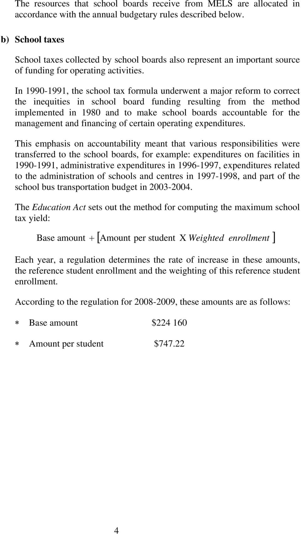 In 1990-1991, the school tax formula underwent a major reform to correct the inequities in school board funding resulting from the method implemented in 1980 and to make school boards accountable for