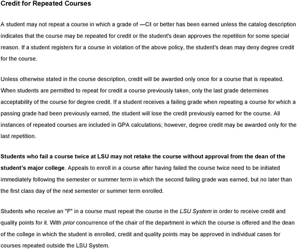 Unless otherwise stated in the course description, credit will be awarded only once for a course that is repeated.
