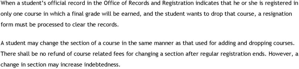 records. A student may change the section of a course in the same manner as that used for adding and dropping courses.