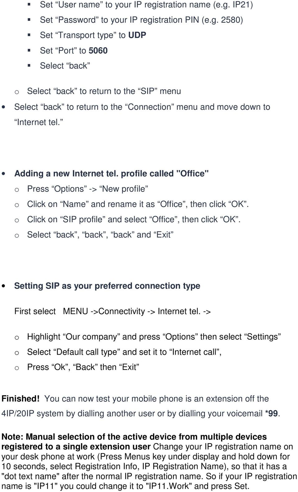 "Adding a new Internet tel. profile called ""Office"" o Press Options -> New profile o Click on Name and rename it as Office, then click OK. o Click on SIP profile and select Office, then click OK."