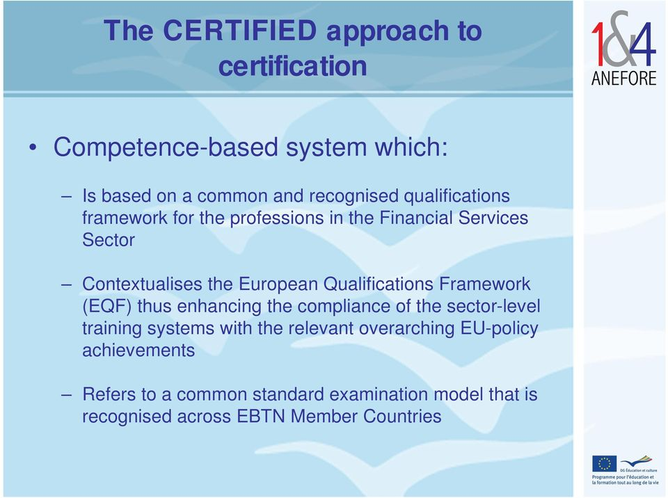Qualifications Framework (EQF) thus enhancing the compliance of the sector-level training systems with the