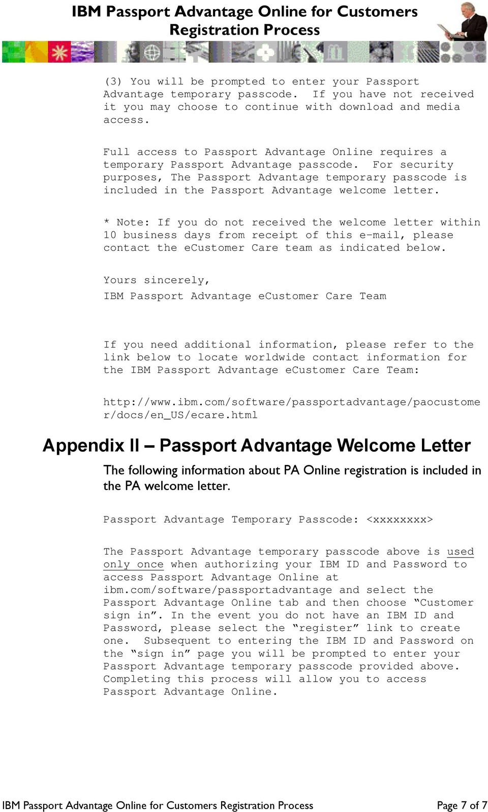 For security purposes, The Passport Advantage temporary passcode is included in the Passport Advantage welcome letter.