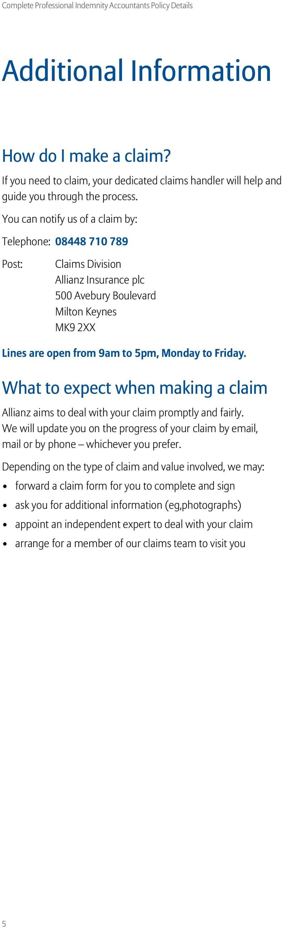 What to expect when making a claim Allianz aims to deal with your claim promptly and fairly. We will update you on the progress of your claim by email, mail or by phone whichever you prefer.