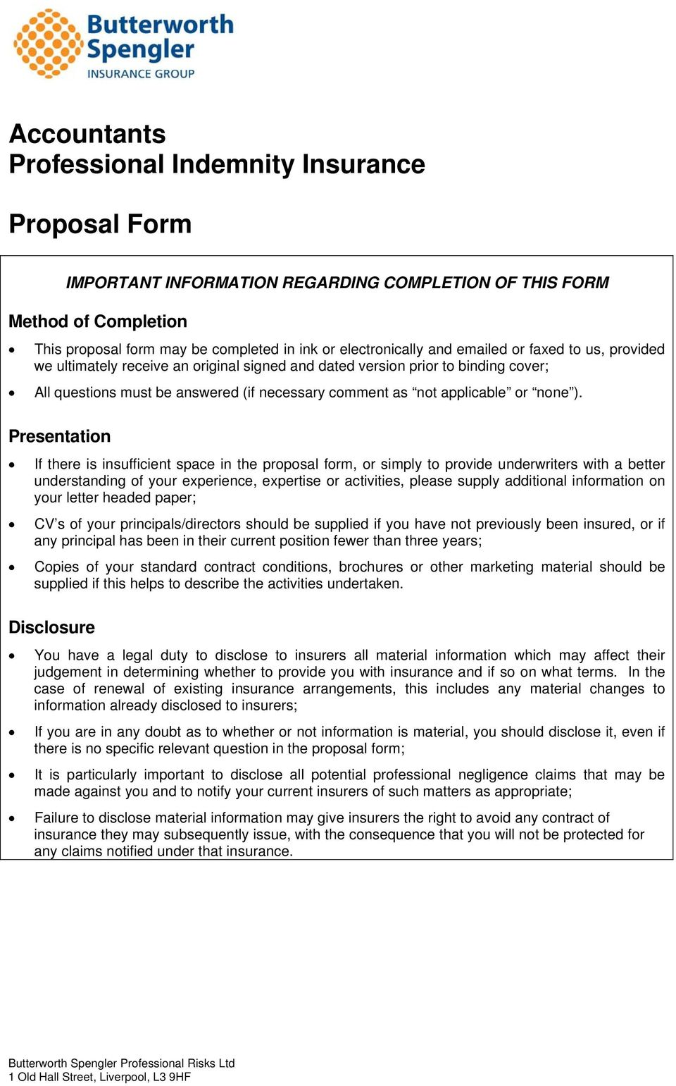 ). Presentation If there is insufficient space in the proposal form, or simply to provide underwriters with a better understanding of your experience, expertise or activities, please supply