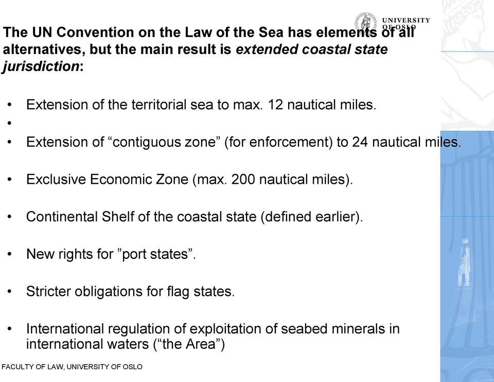 Exclusive Economic Zone (max. 200 nautical miles). Continental Shelf of the coastal state (defined earlier).