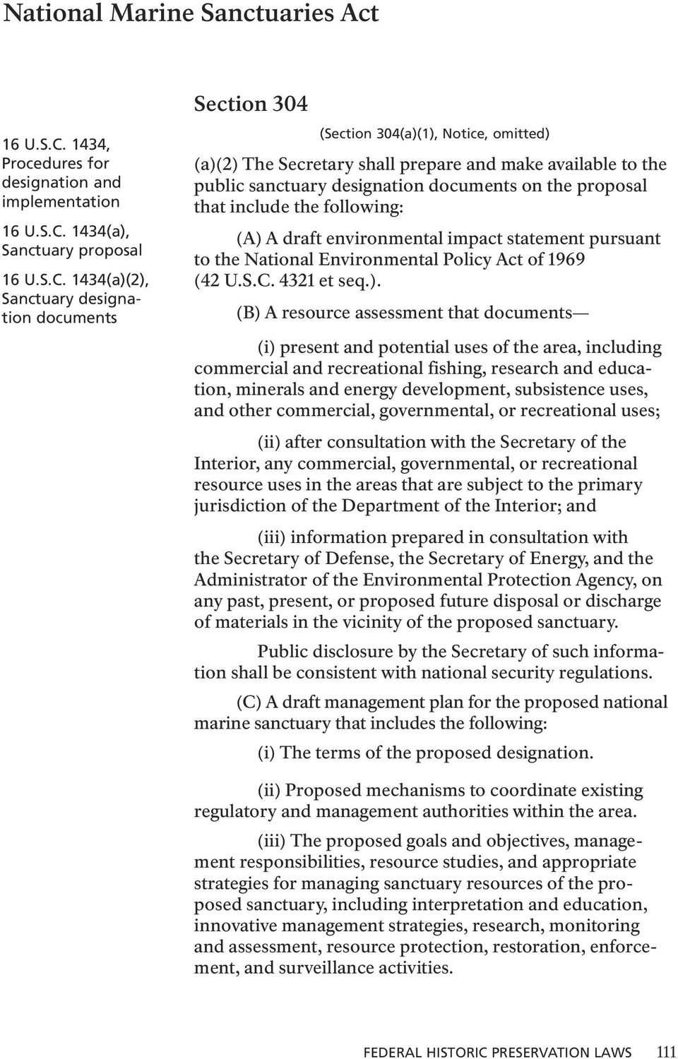shall prepare and make available to the public sanctuary designation documents on the proposal that include the following: (A) A draft environmental impact statement pursuant to the National