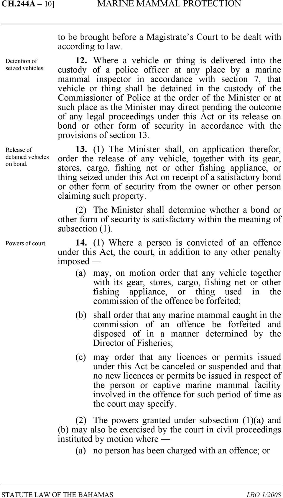custody of the Commissioner of Police at the order of the Minister or at such place as the Minister may direct pending the outcome of any legal proceedings under this Act or its release on bond or