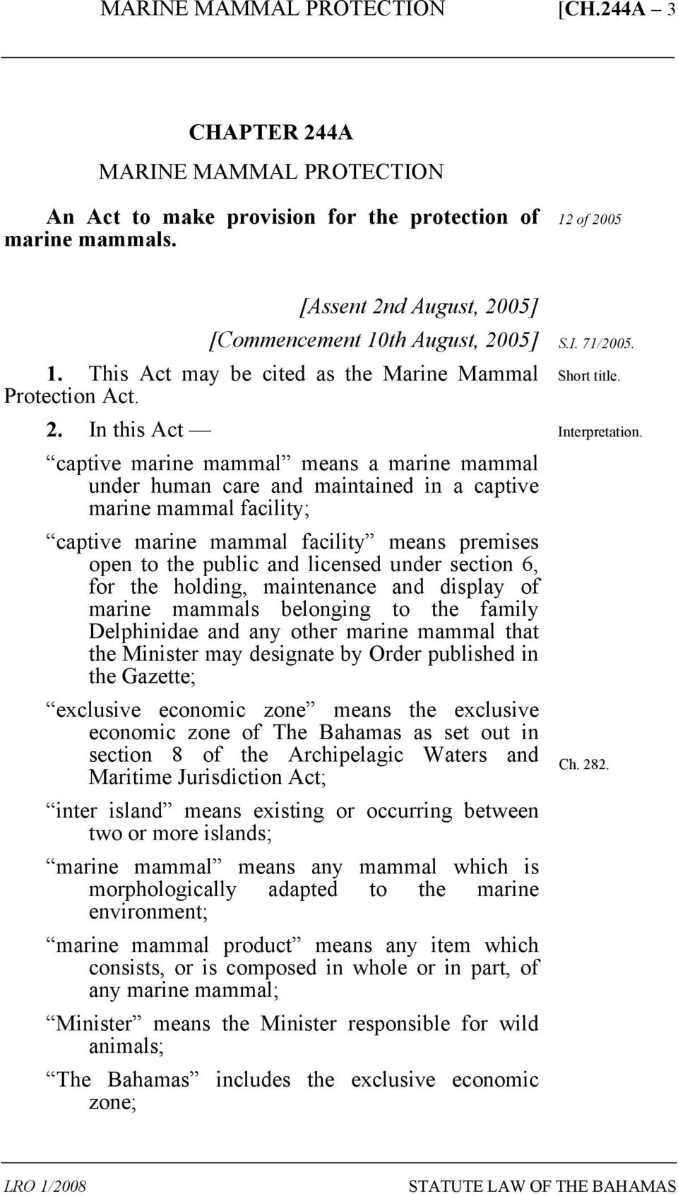 In this Act captive marine mammal means a marine mammal under human care and maintained in a captive marine mammal facility; captive marine mammal facility means premises open to the public and