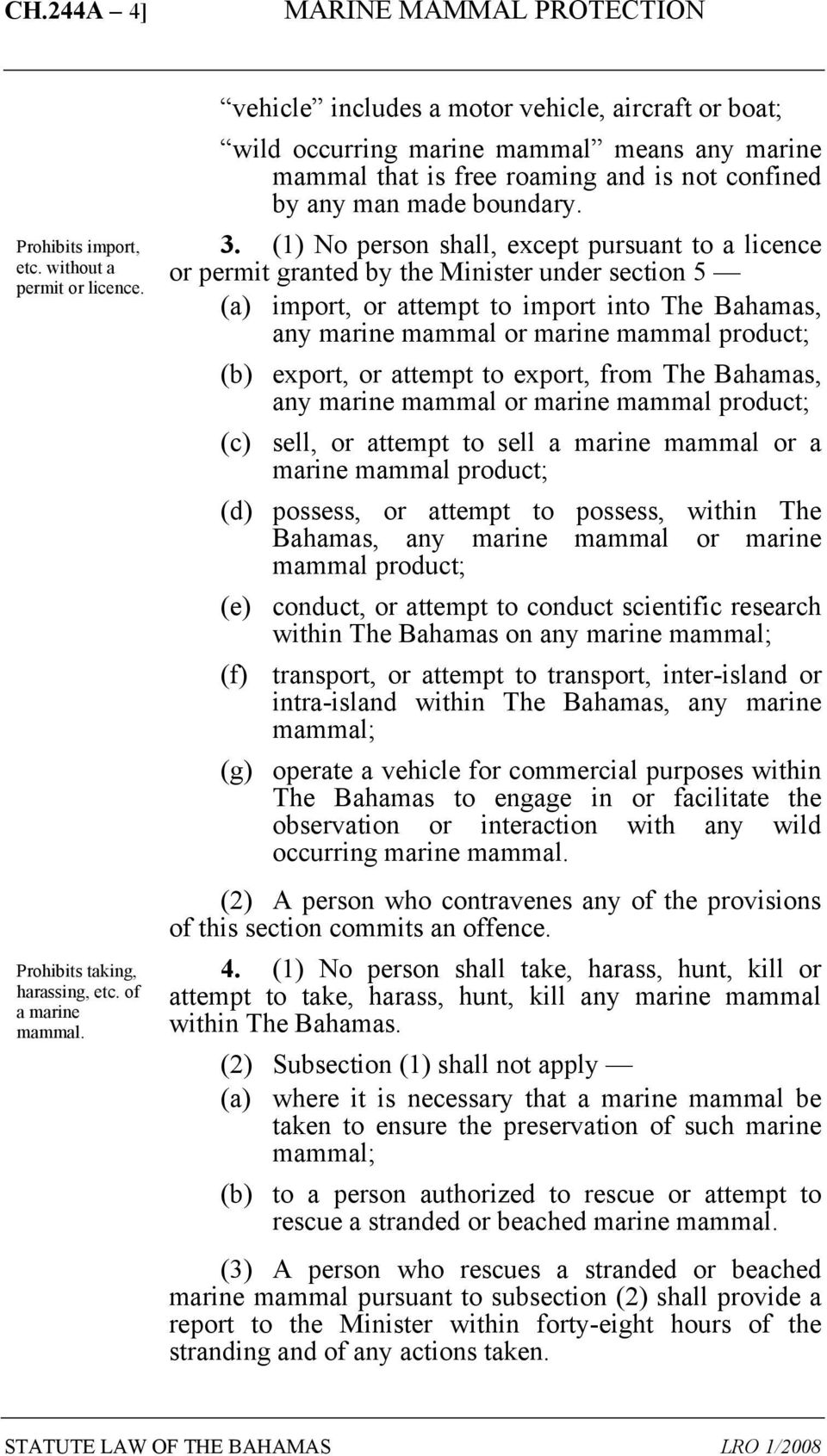 (1) No person shall, except pursuant to a licence or permit granted by the Minister under section 5 (a) import, or attempt to import into The Bahamas, any marine mammal or marine mammal product; (b)