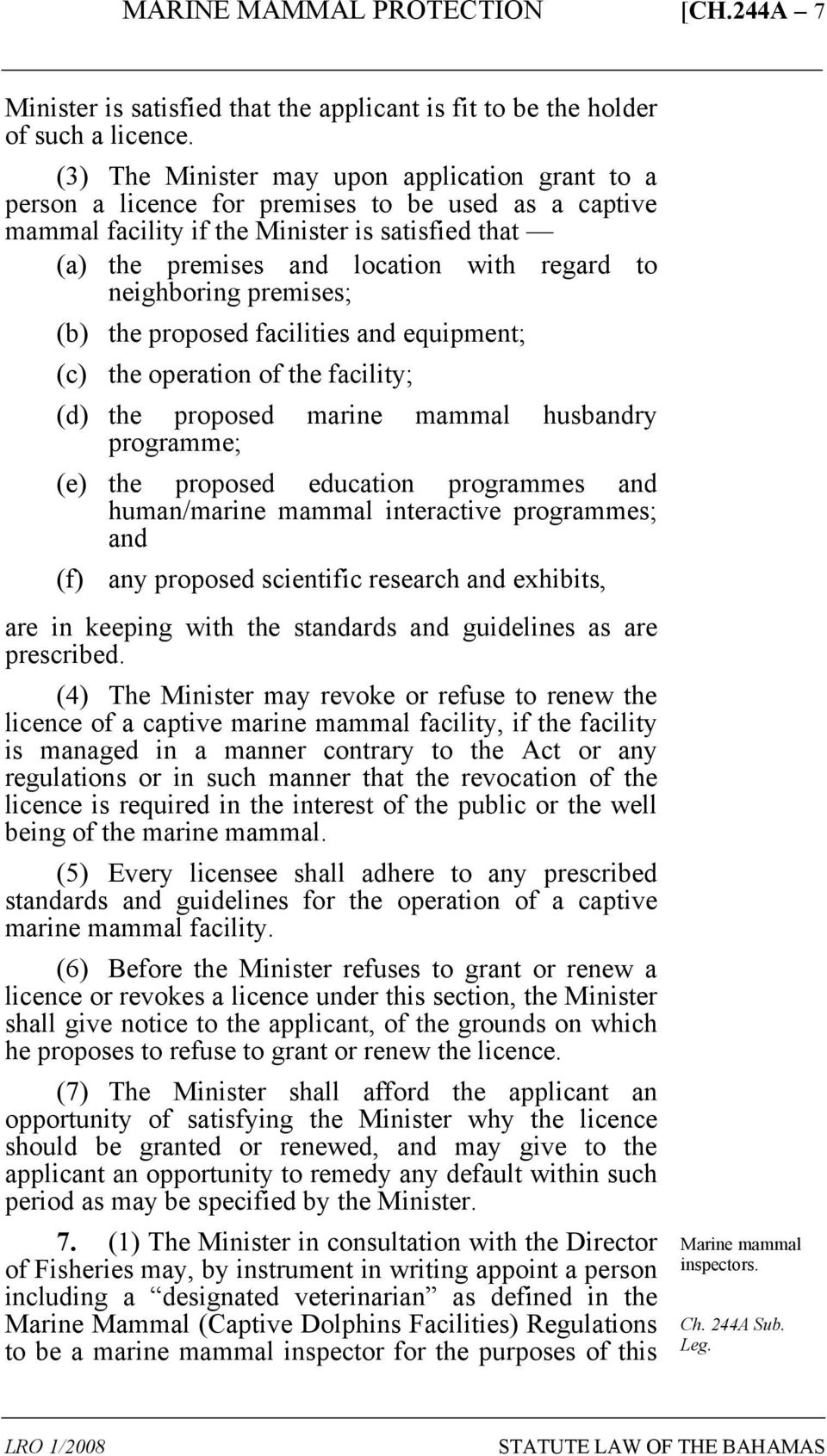 neighboring premises; (b) the proposed facilities and equipment; (c) the operation of the facility; (d) the proposed marine mammal husbandry programme; (e) the proposed education programmes and