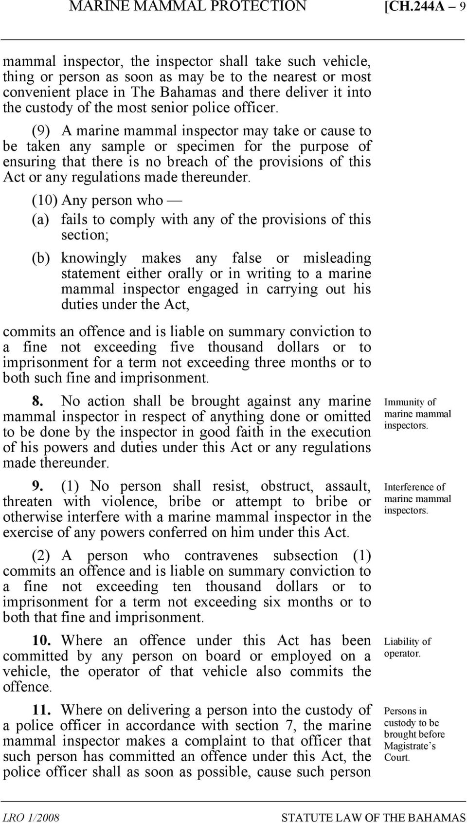 (9) A marine mammal inspector may take or cause to be taken any sample or specimen for the purpose of ensuring that there is no breach of the provisions of this Act or any regulations made thereunder.
