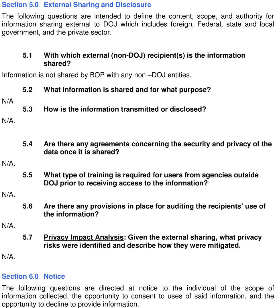 local government, and the private sector. 5.1 With which external (non-doj) recipient(s) is the information shared? Information is not shared by BOP with any non DOJ entities. N/A N/A. 5.2 What information is shared and for what purpose?