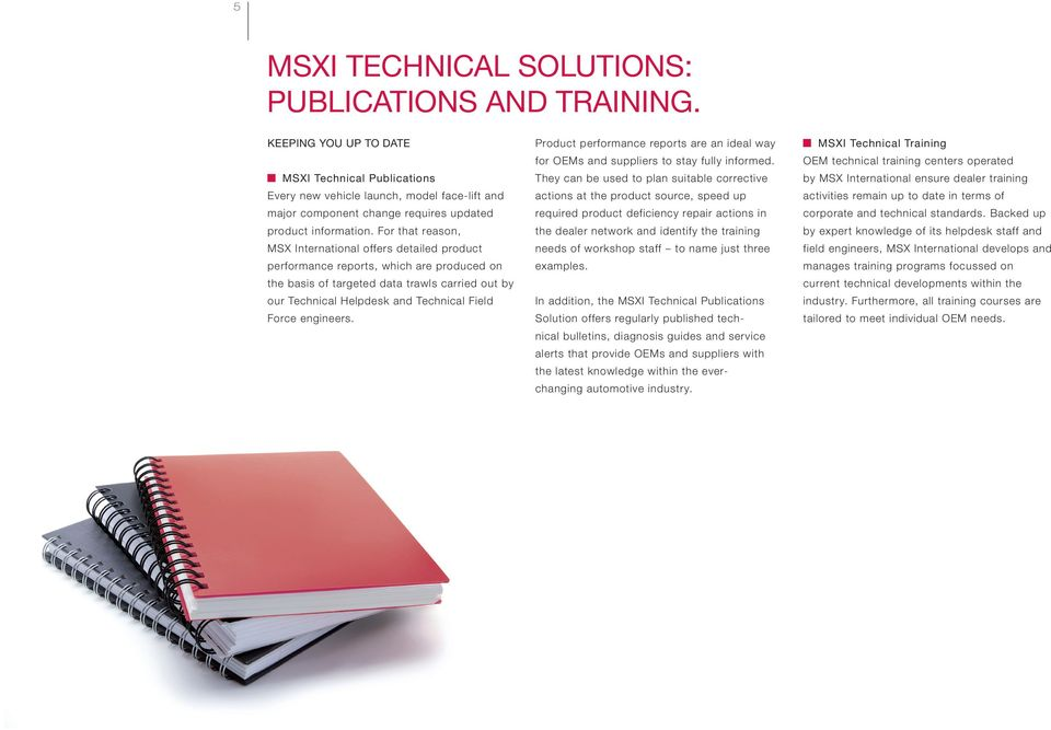 For that reason, MSX International offers detailed product performance reports, which are produced on the basis of targeted data trawls carried out by our Technical Helpdesk and Technical Field Force