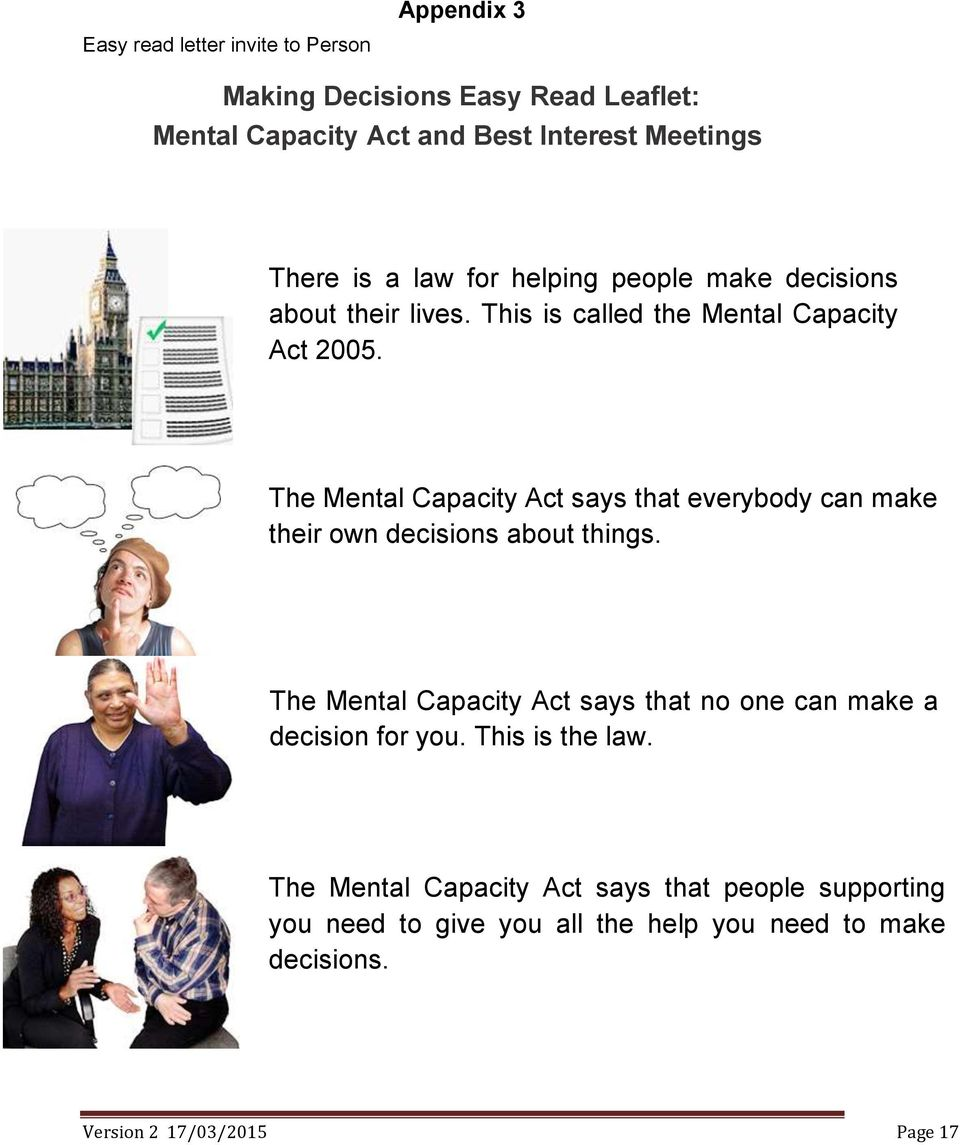 The Mental Capacity Act says that everybody can make their own decisions about things.