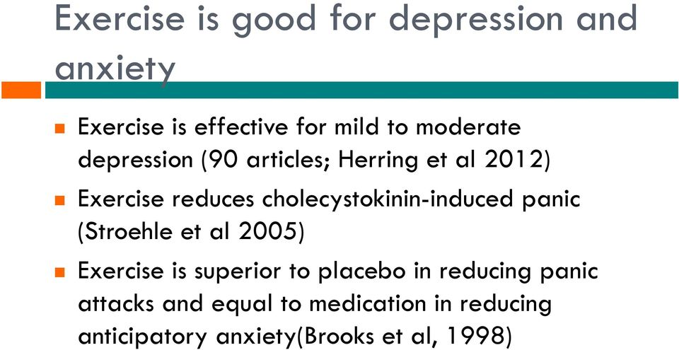 cholecystokinin-induced panic (Stroehle et al 2005) Exercise is superior to placebo