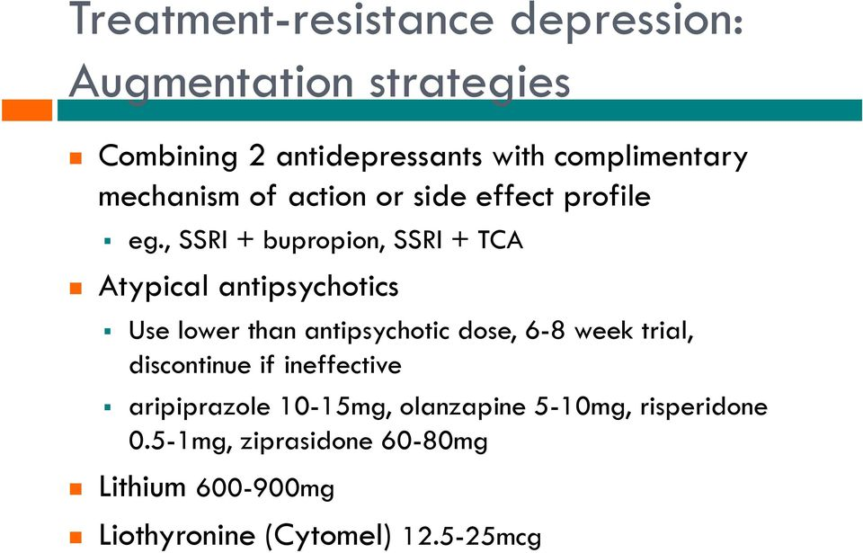 , SSRI + bupropion, SSRI + TCA Atypical antipsychotics Use lower than antipsychotic dose, 6-8 week