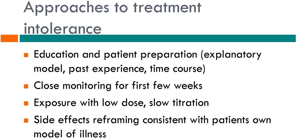 Close monitoring for first few weeks Exposure with low dose, slow