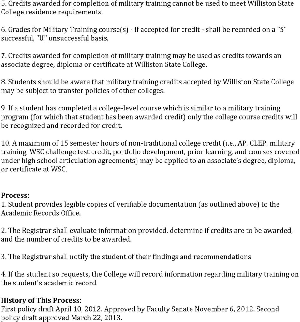 Credits awarded for completion of military training may be used as credits towards an associate degree, diploma or certificate at Williston State College. 8.