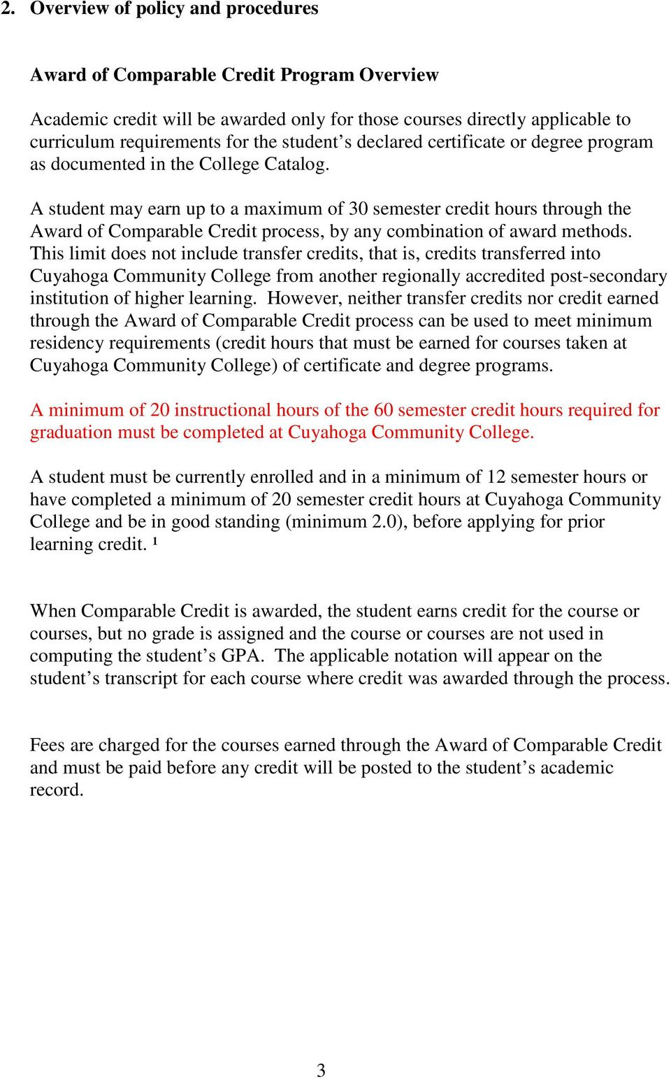 A student may earn up to a maximum of 30 semester credit hours through the Award of Comparable Credit process, by any combination of award methods.