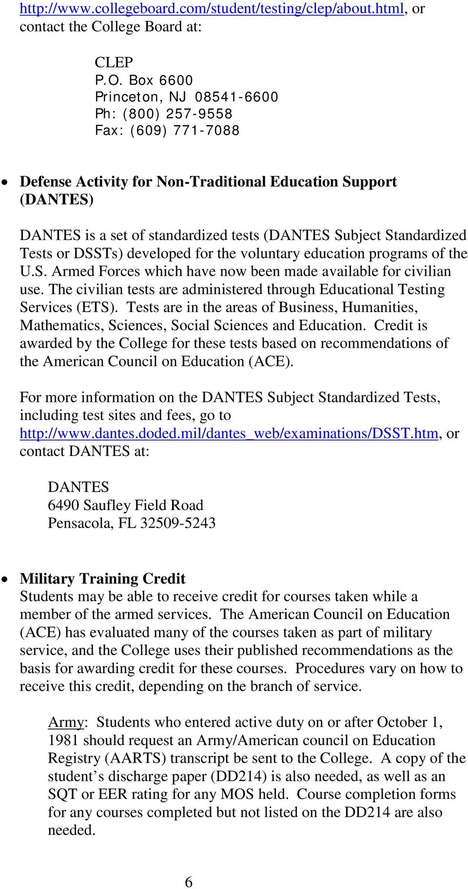 Standardized Tests or DSSTs) developed for the voluntary education programs of the U.S. Armed Forces which have now been made available for civilian use.