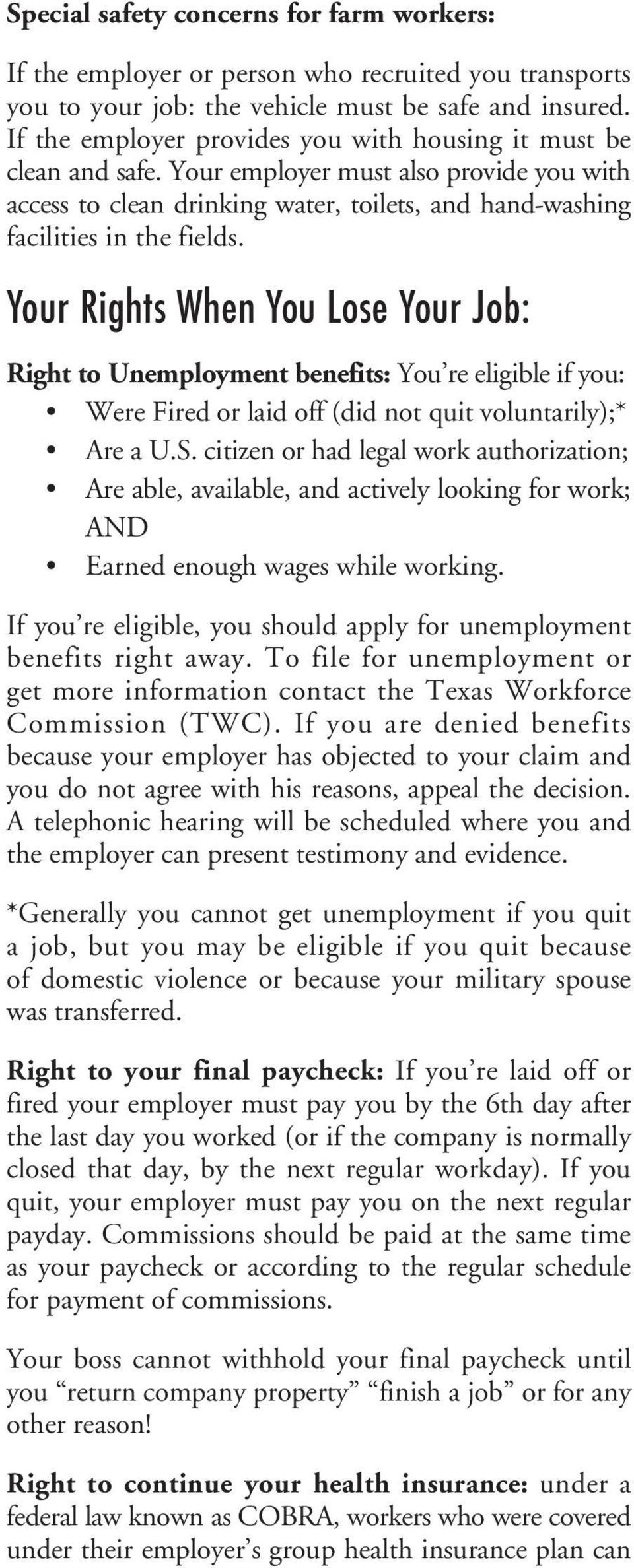 Your Rights When You Lose Your Job: Right to Unemployment benefits: You re eligible if you: Were Fired or laid off (did not quit voluntarily);* Are a U.S.