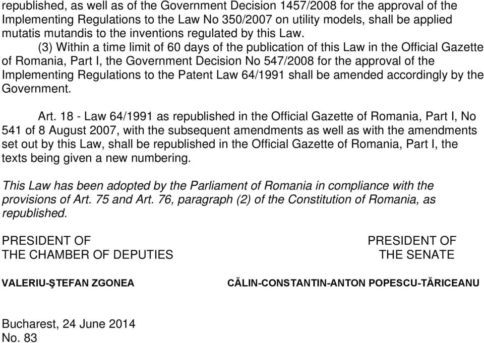 (3) Within a time limit of 60 days of the publication of this Law in the Official Gazette of Romania, Part I, the Government Decision No 547/2008 for the approval of the Implementing Regulations to