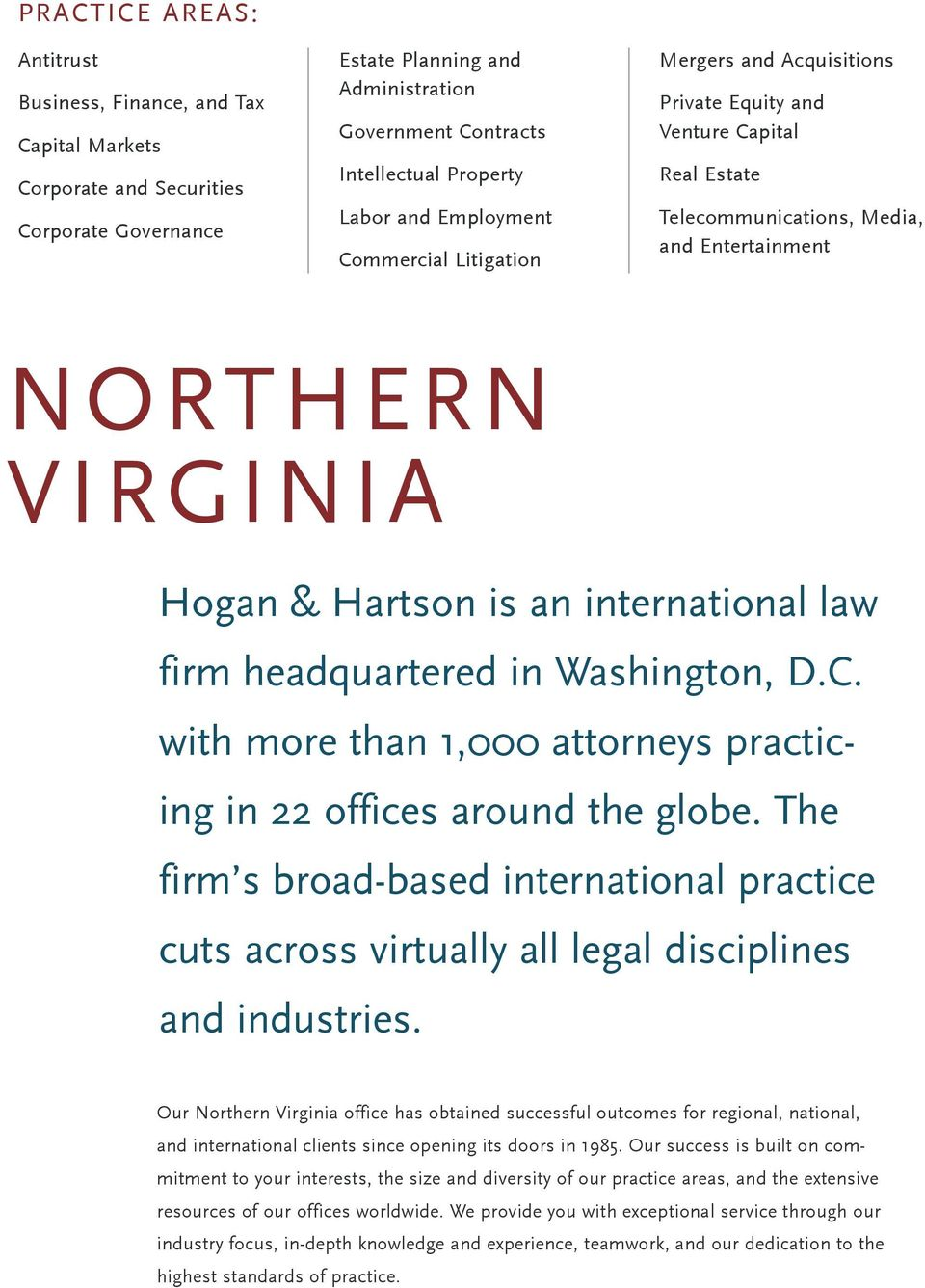 international law firm headquartered in Washington, D.C. with more than 1,000 attorneys practicing in 22 offices around the globe.
