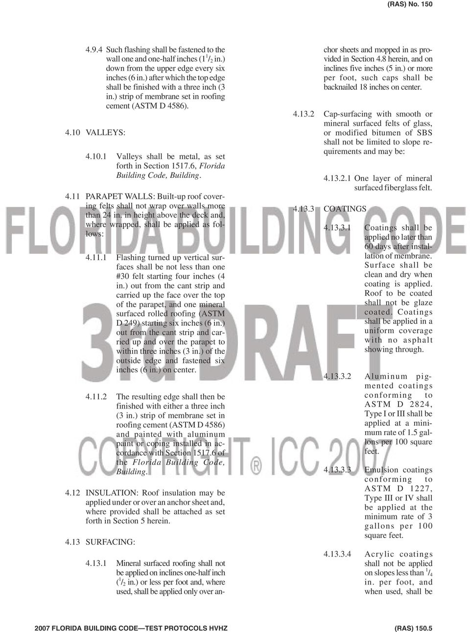 6, Florida Building Code, Building. 4.11 PARAPET WALLS: Built-up roof covering felts shall not wrap over walls more than 24 in.