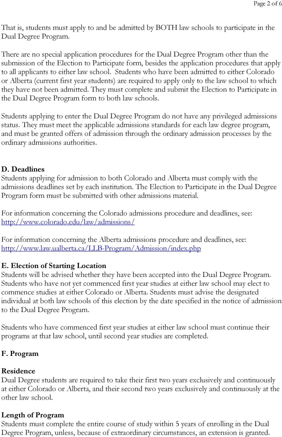 to either law school. Students who have been admitted to either Colorado or Alberta (current first year students) are required to apply only to the law school to which they have not been admitted.