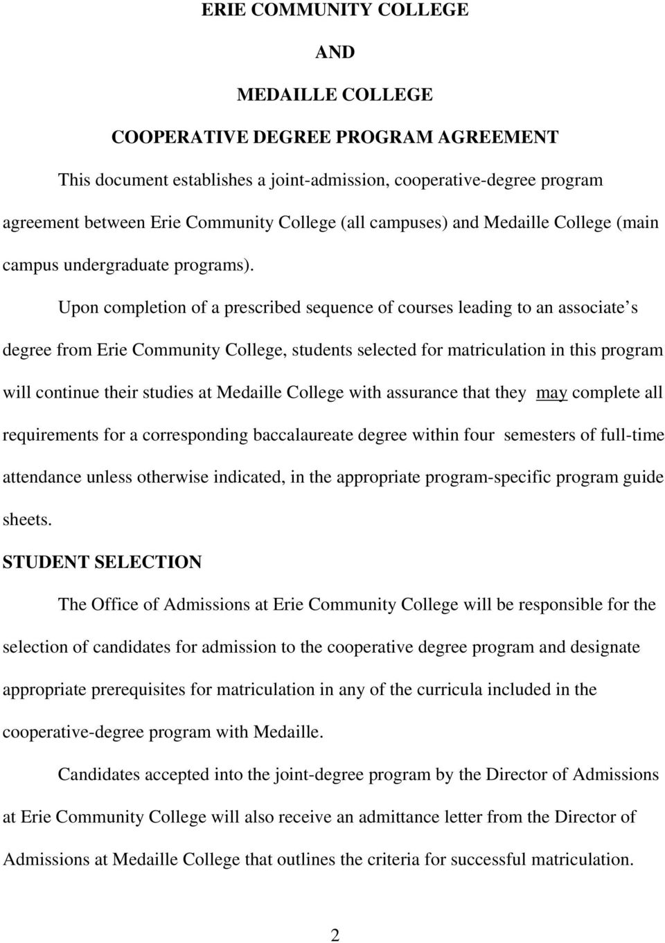 Upon completion of a prescribed sequence of courses leading to an associate s degree from Erie Community College, students selected for matriculation in this program will continue their studies at