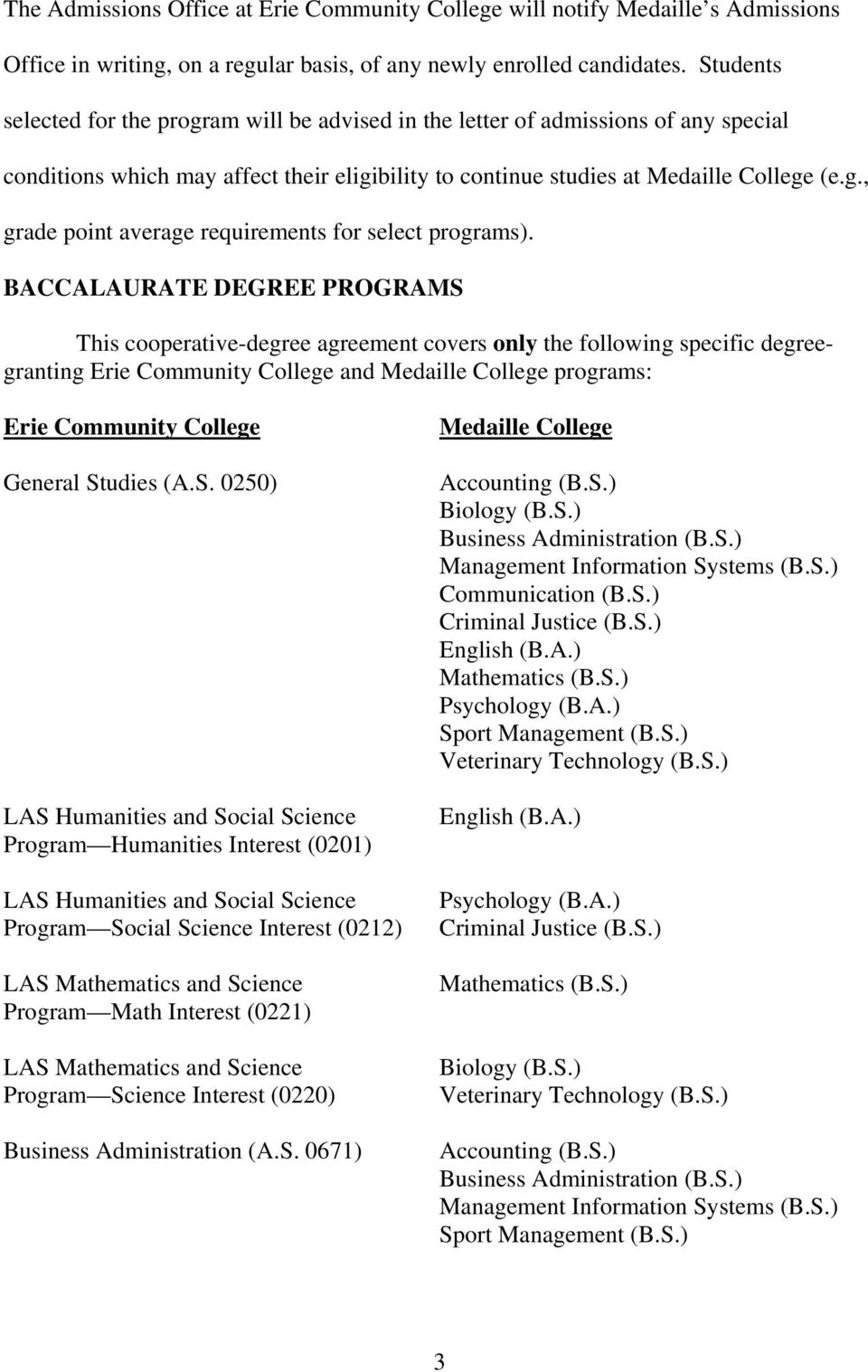 BACCALAURATE DEGREE PROGRAMS This cooperative-degree agreement covers only the following specific degreegranting Erie Community College and Medaille College programs: Erie Community College General