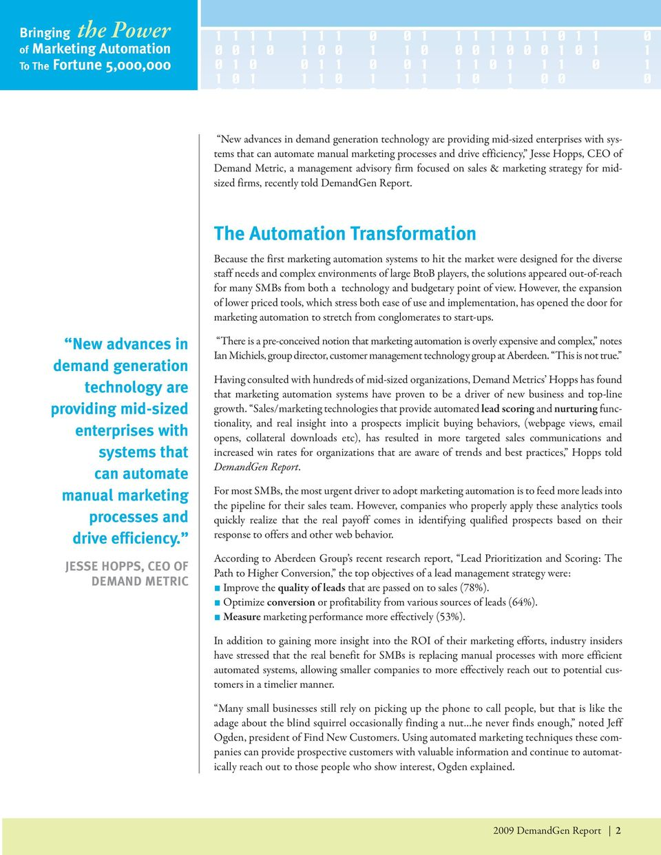 The Automation Transformation Because the first marketing automation systems to hit the market were designed for the diverse staff needs and complex environments of large BtoB players, the solutions
