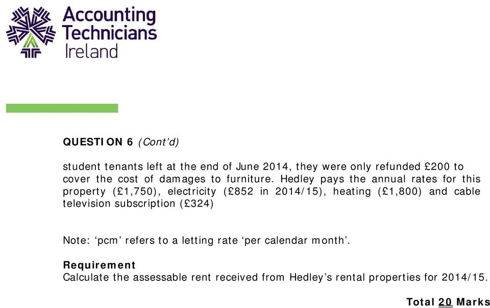 Hedley pays the annual rates for this property (1,750), electricity (852 in 2014/15), heating (1,800) and