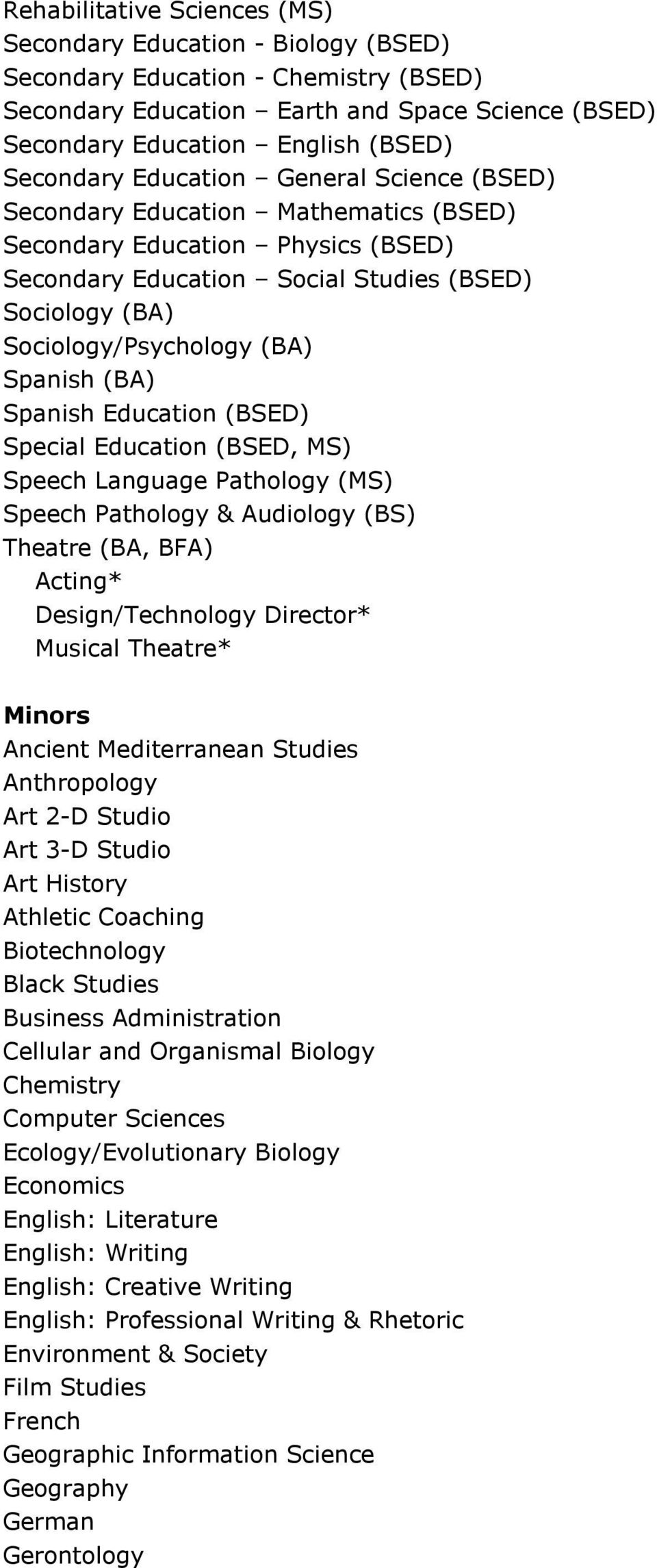 Spanish (BA) Spanish Education (BSED) Special Education (BSED, MS) Speech Language Pathology (MS) Speech Pathology & Audiology (BS) Theatre (BA, BFA) Acting* Design/Technology Director* Musical